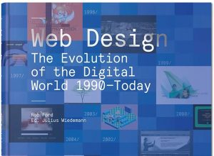 Web Design: The Evolution of the Digital World 1990 – Today by Rob Ford